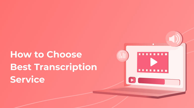 How To Choose The Best Online Transcription Service? 5 Tips