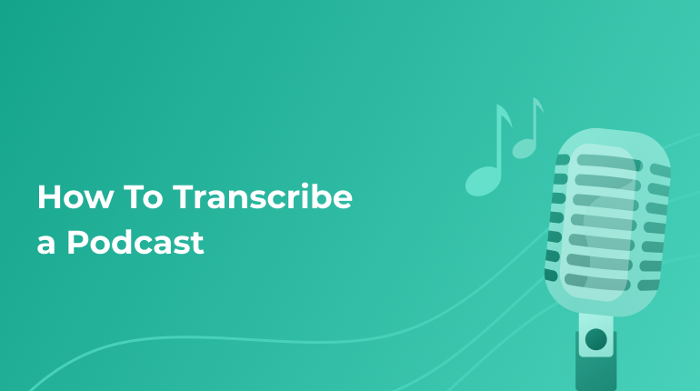 How To Transcribe Your Podcast And Why It's Important
