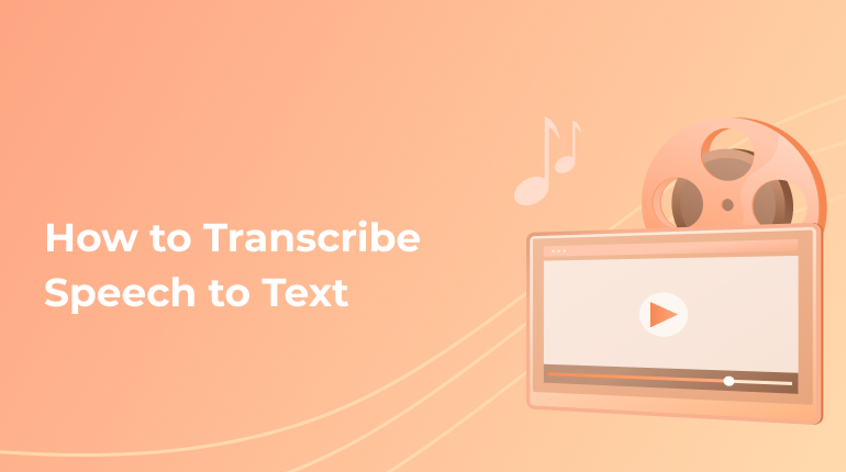 The Best Way To Transcribe Speech To Text