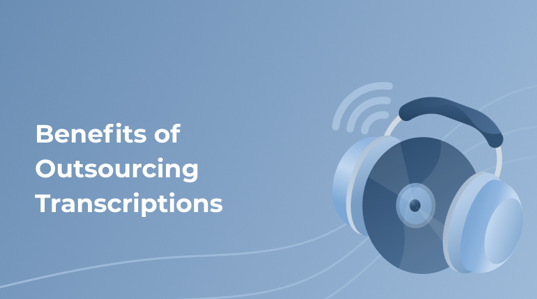 How Outsourcing Transcriptions Help Your Company To Thrive
