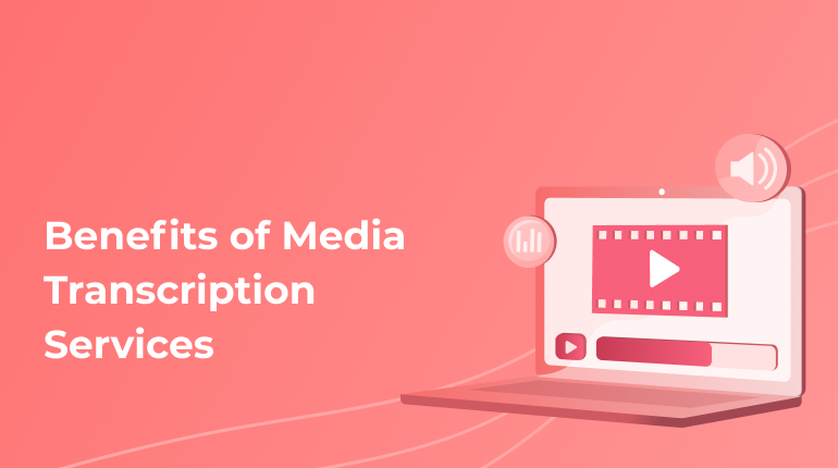 Media Transcription Services To Increase Your Media Performance