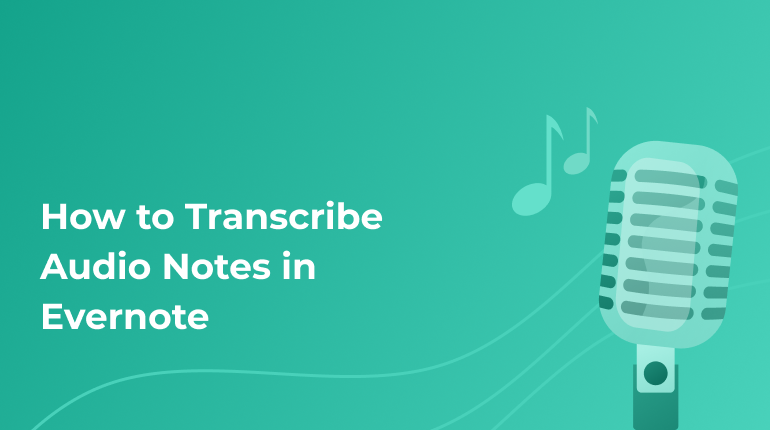 Transcribe Audio Notes In Evernote: A Useful Guide For Online Users